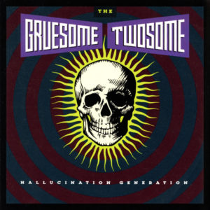 "Gruesome Twosome's ""Hallucination Generation"". 1989."