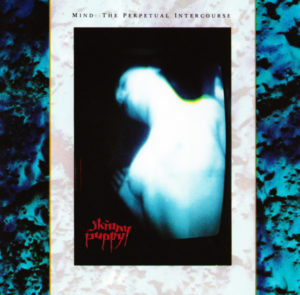 "Skinny Puppy's ""Mind: The Perpetual Intercourse""."